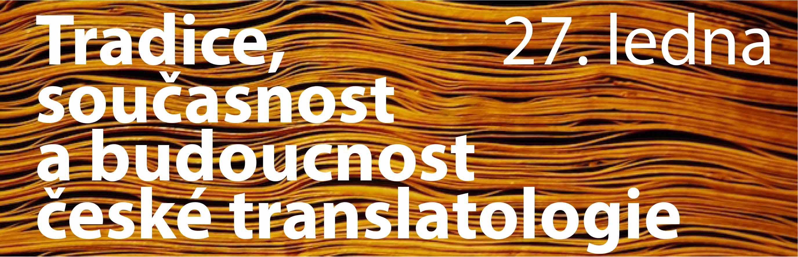 Tradice, soucasnost a budoucnost ceske translatologie
